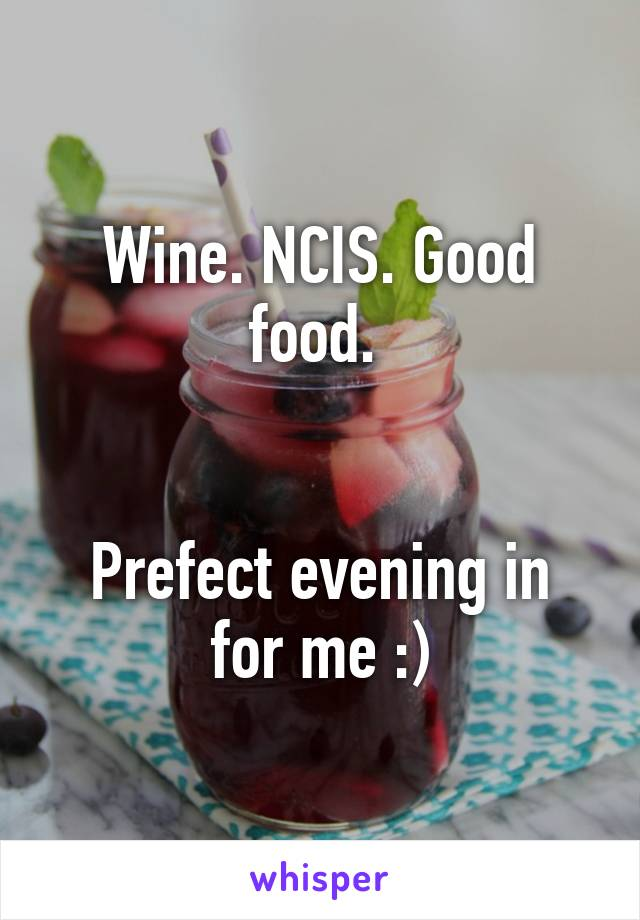 Wine. NCIS. Good food.    Prefect evening in for me :)