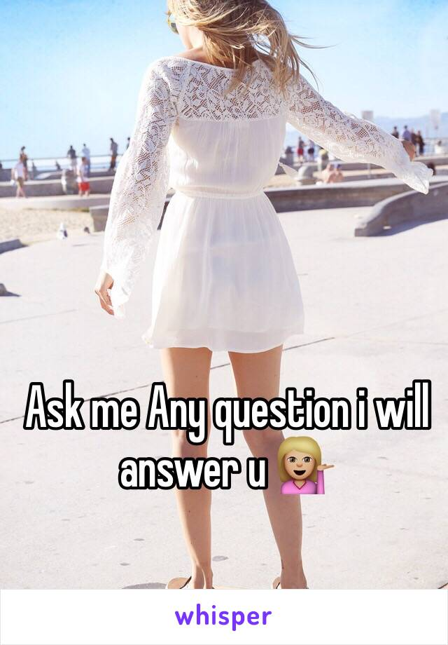 Ask me Any question i will answer u 💁🏼