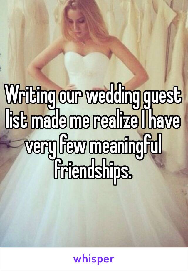 Writing our wedding guest list made me realize I have very few meaningful friendships.