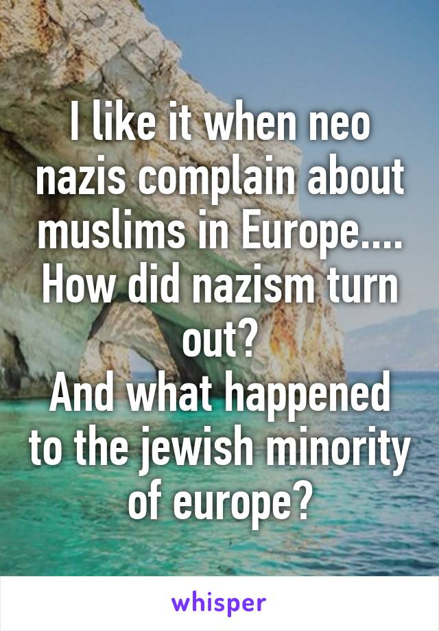 I like it when neo nazis complain about muslims in Europe.... How did nazism turn out? And what happened to the jewish minority of europe?