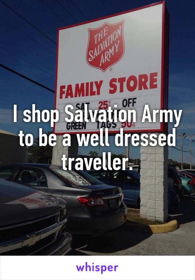 I shop Salvation Army to be a well dressed traveller.