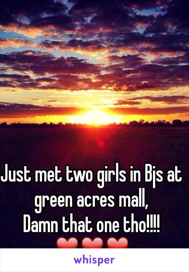 Just met two girls in Bjs at green acres mall,  Damn that one tho!!!!❤️❤️❤️