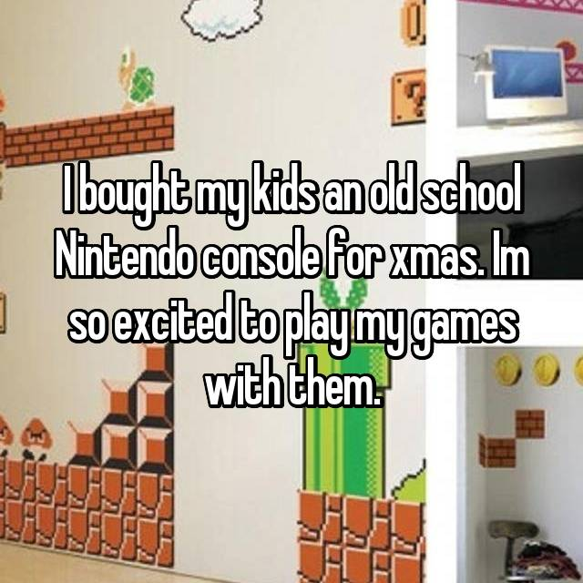 I bought my kids an old school Nintendo console for xmas. Im so excited to play my games with them.