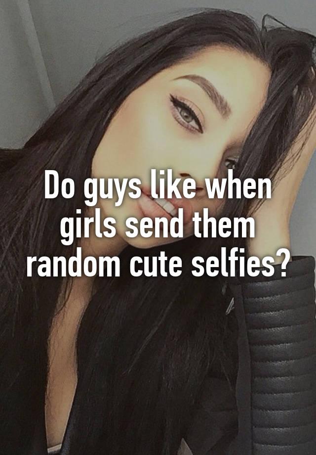 why do guys send selfies