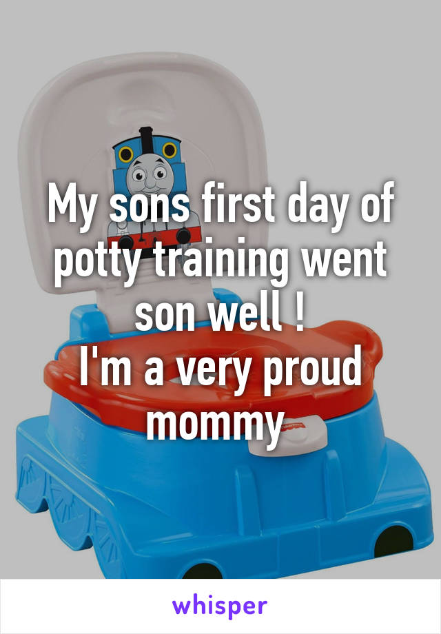 My sons first day of potty training went son well ! I'm a very proud mommy