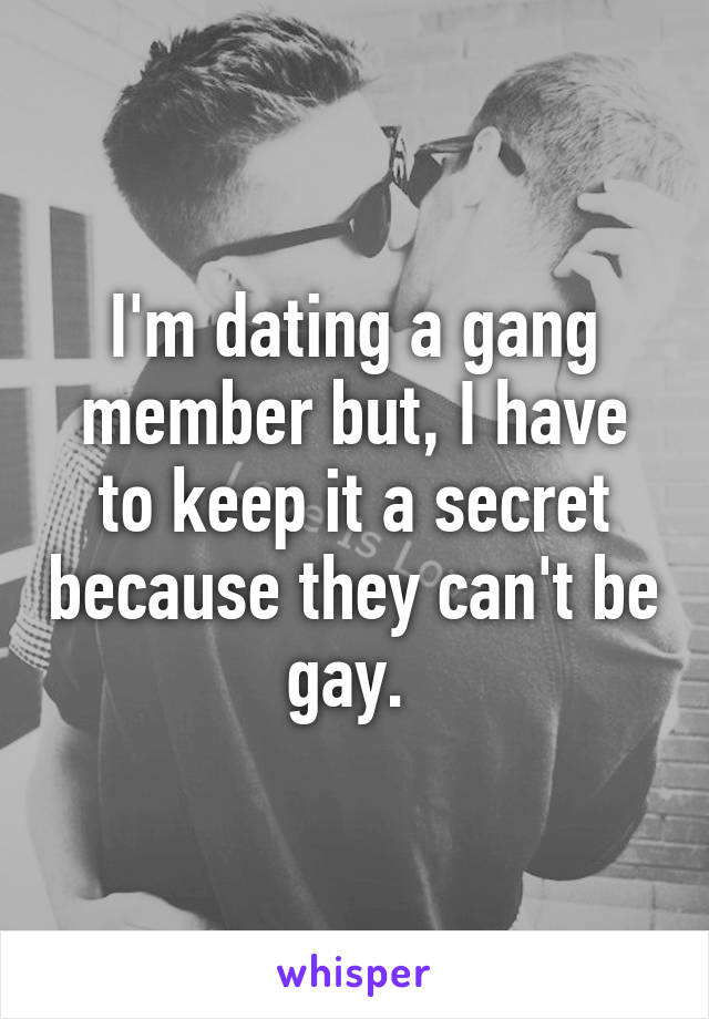 What Is It Like Dating A Gang Member