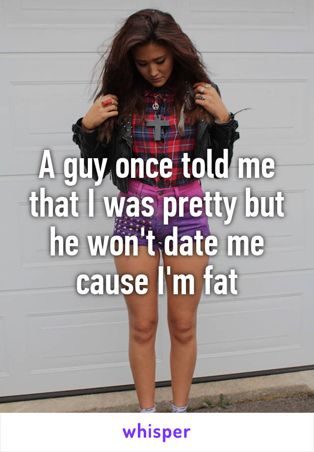 I m fat but pretty dating