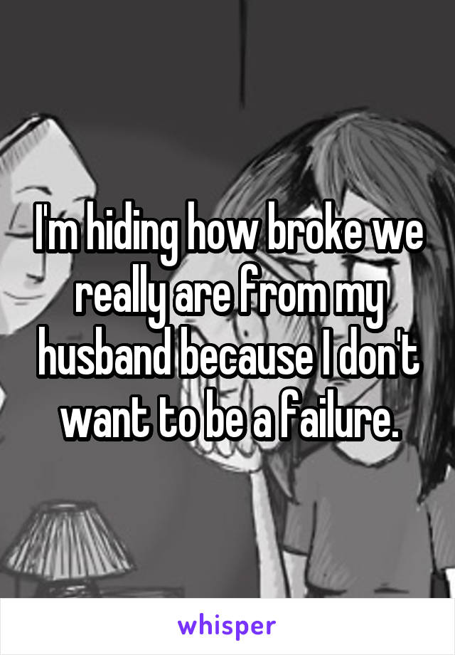 I'm hiding how broke we really are from my husband because I don't want to be a failure.