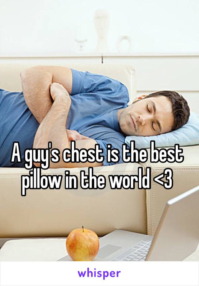 A Guy S Chest Is The Best Pillow In The World 3