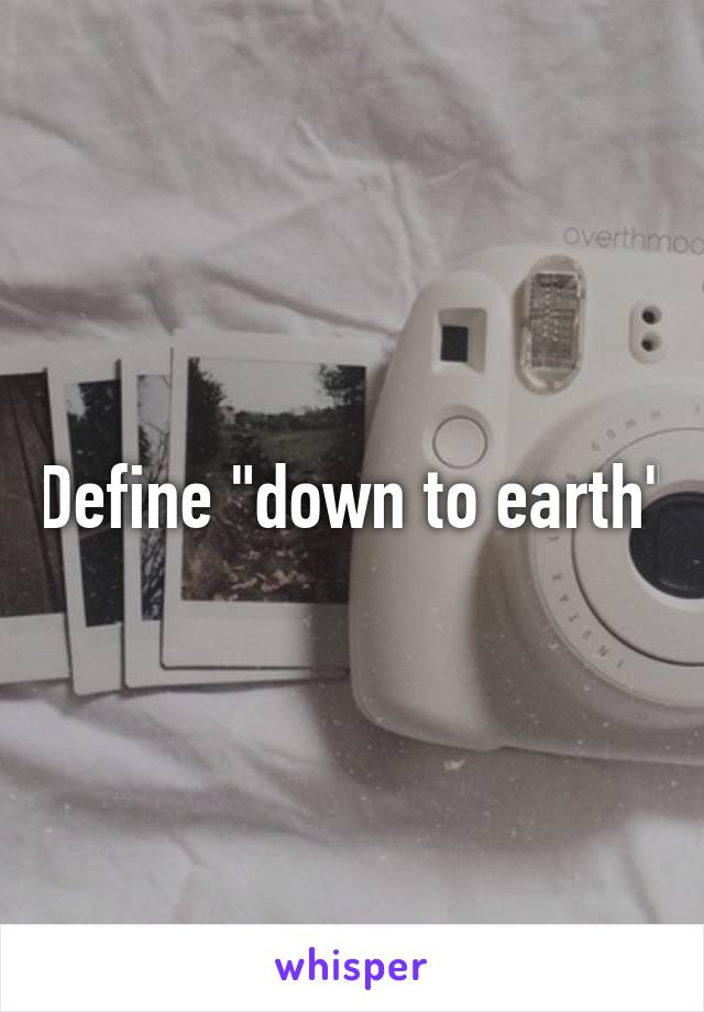 Define down to earth