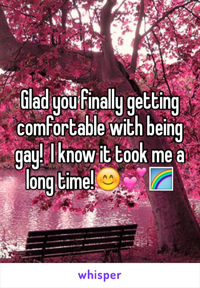 Glad you finally getting comfortable with being gay!  I know it took me a long time!😊💕🌈