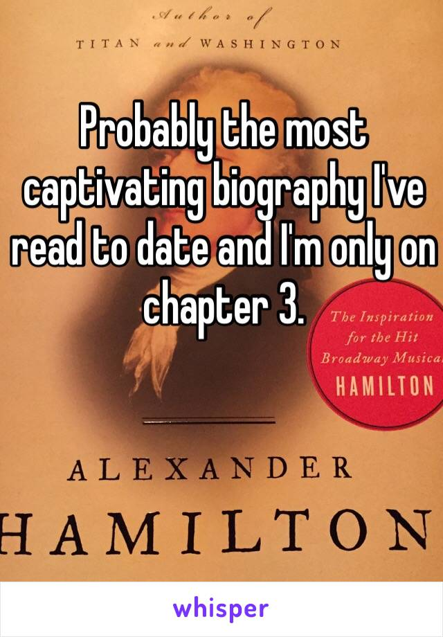 Probably the most captivating biography I've read to date and I'm only on chapter 3.