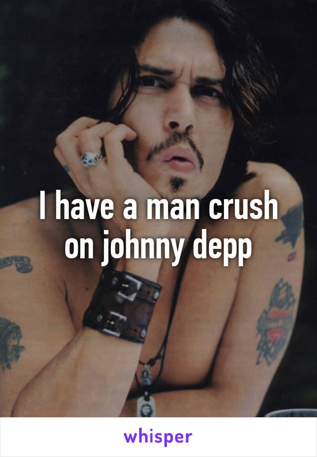 I have a man crush on johnny depp