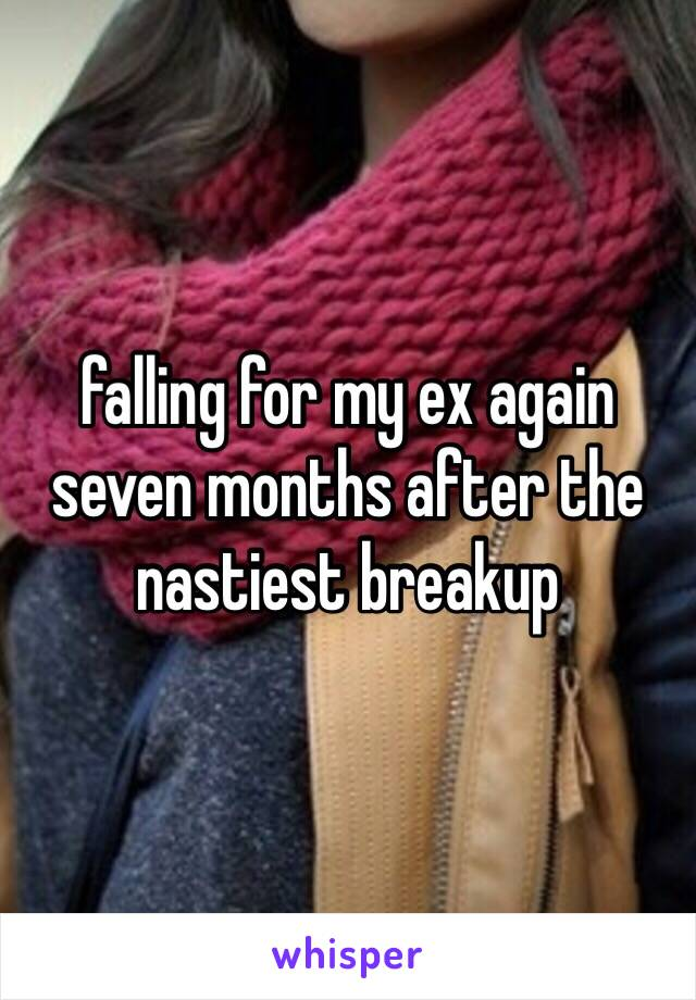 falling for my ex again seven months after the nastiest breakup