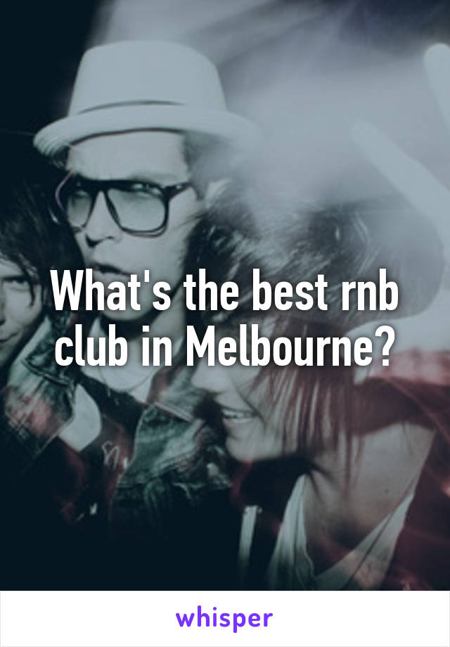 What's the best rnb club in Melbourne?