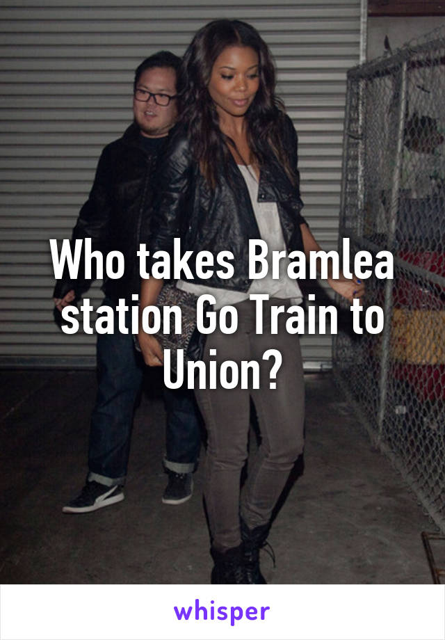 Who takes Bramlea station Go Train to Union?