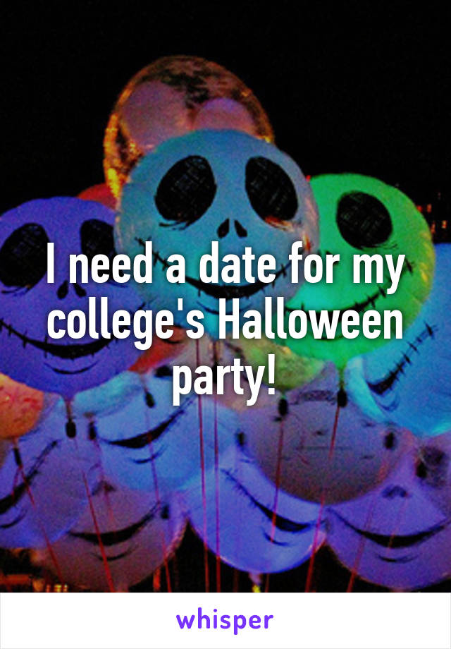 I need a date for my college's Halloween party!