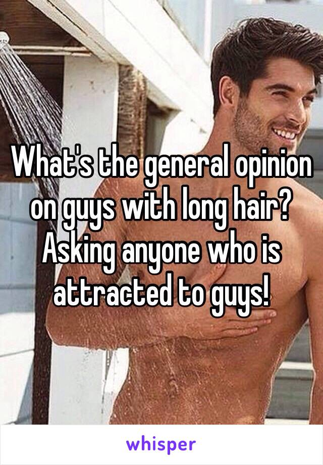 What's the general opinion on guys with long hair? Asking anyone who is attracted to guys!