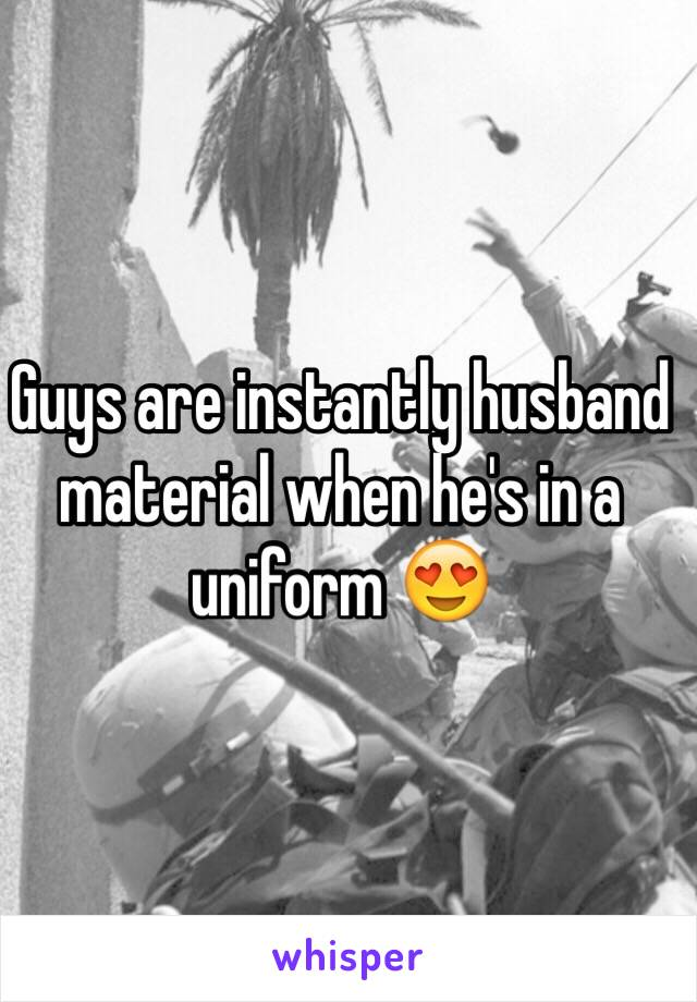 Guys are instantly husband material when he's in a uniform 😍