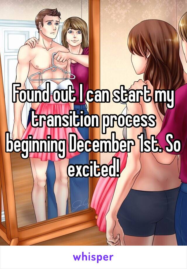 Found out I can start my transition process beginning December 1st. So excited!