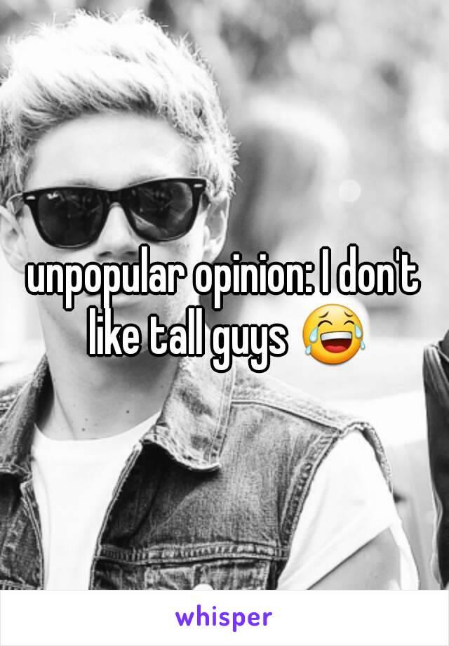 unpopular opinion: I don't like tall guys 😂