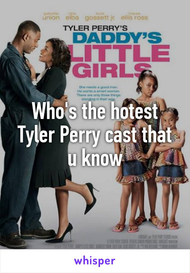 Who's the hotest Tyler Perry cast that u know