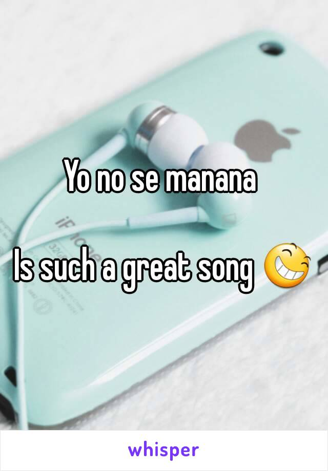 Yo no se manana   Is such a great song 😆