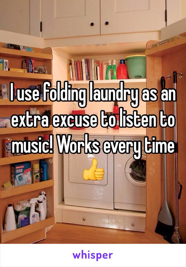 I use folding laundry as an extra excuse to listen to music! Works every time 👍