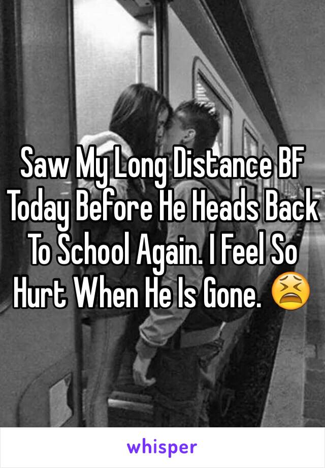 Saw My Long Distance BF Today Before He Heads Back To School Again. I Feel So Hurt When He Is Gone. 😫