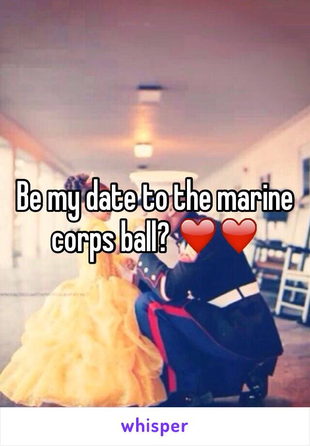 Be my date to the marine corps ball? ❤️❤️