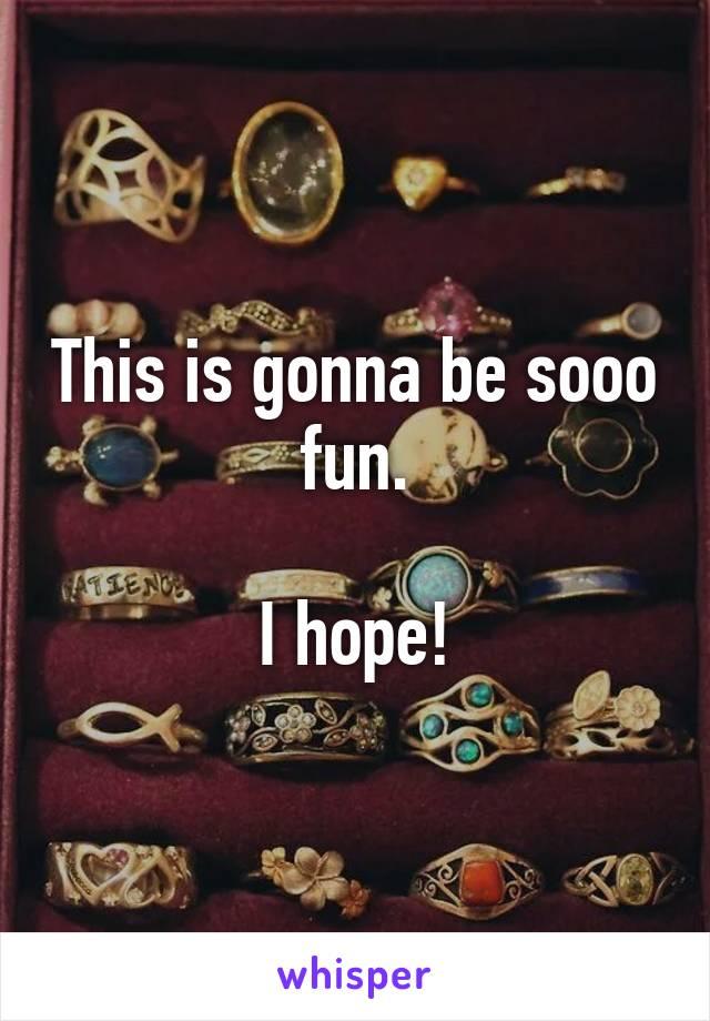 This is gonna be sooo fun.  I hope!