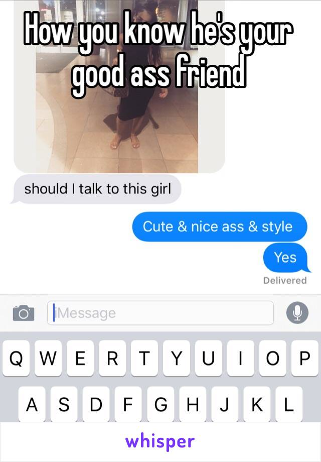 How you know he's your good ass friend