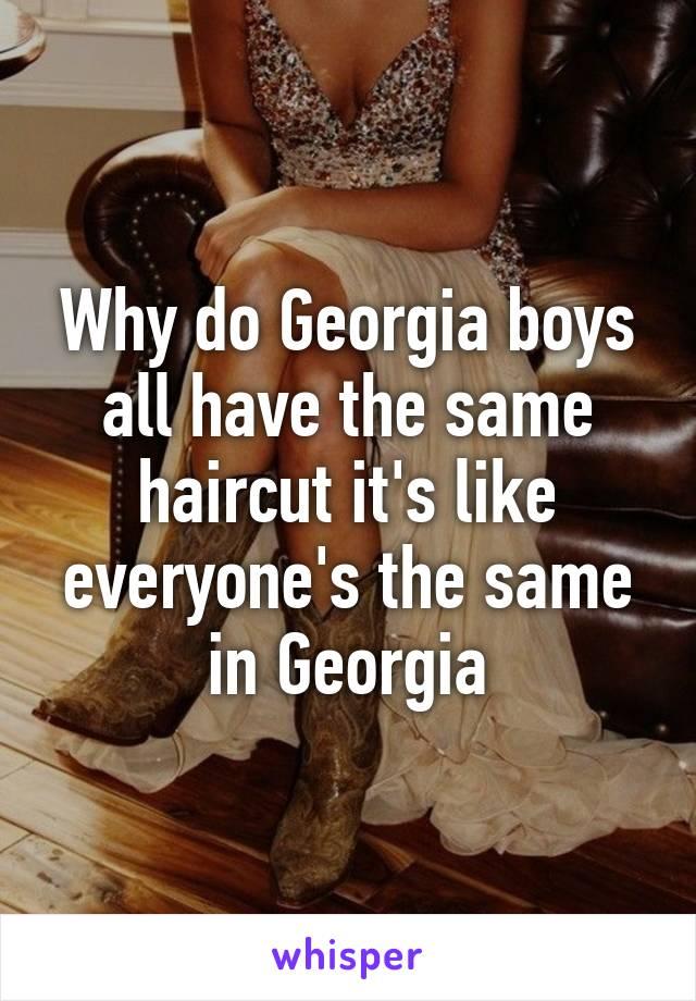 Why do Georgia boys all have the same haircut it's like everyone's the same in Georgia