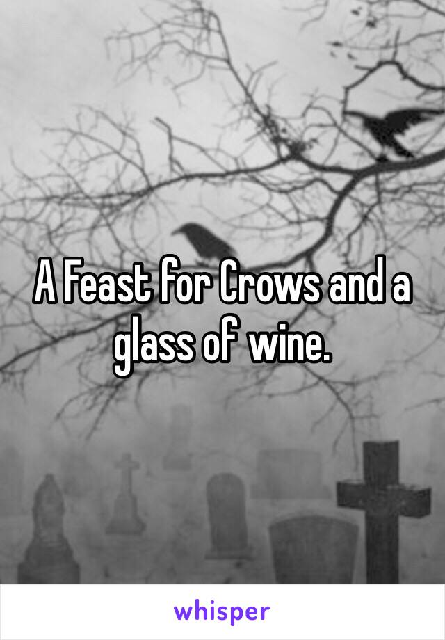 A Feast for Crows and a glass of wine.