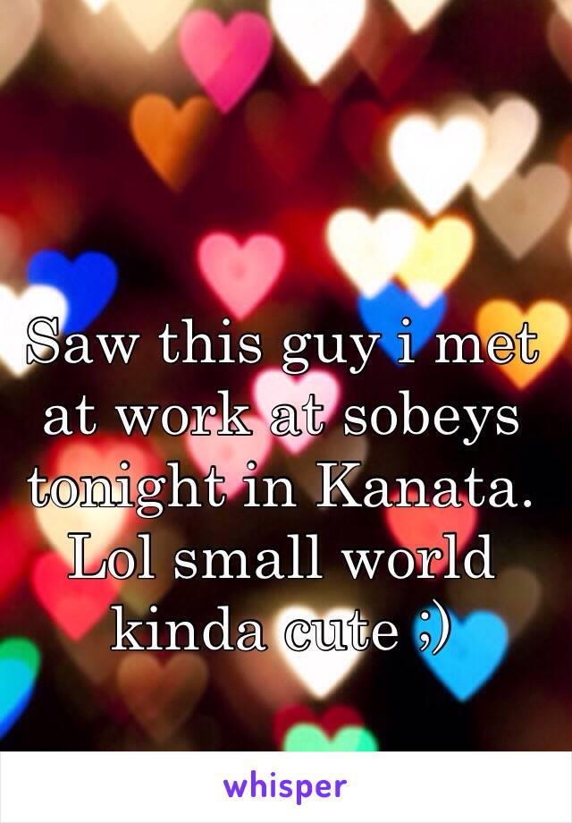 Saw this guy i met at work at sobeys tonight in Kanata. Lol small world kinda cute ;)