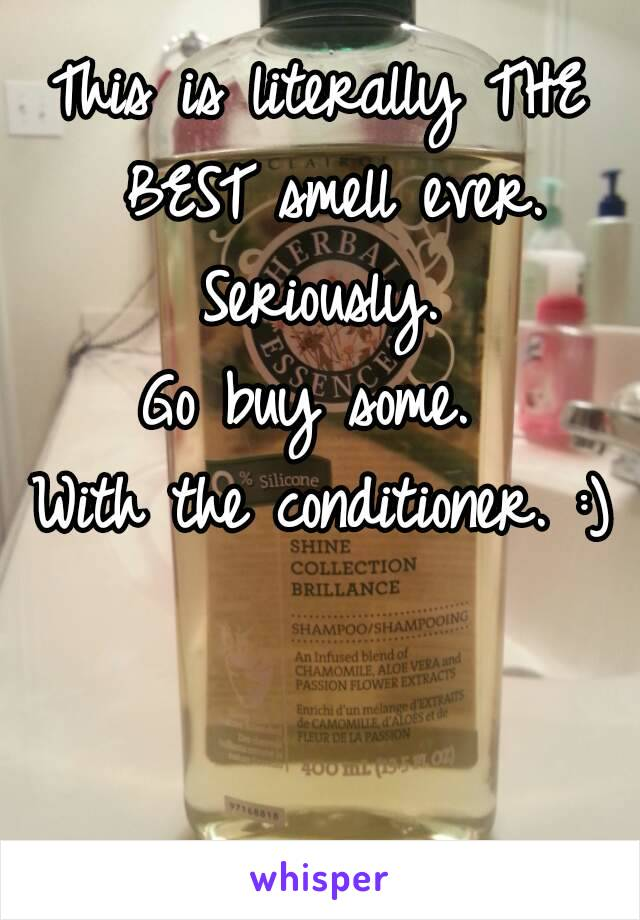 This is literally THE BEST smell ever. Seriously.  Go buy some.  With the conditioner. :)