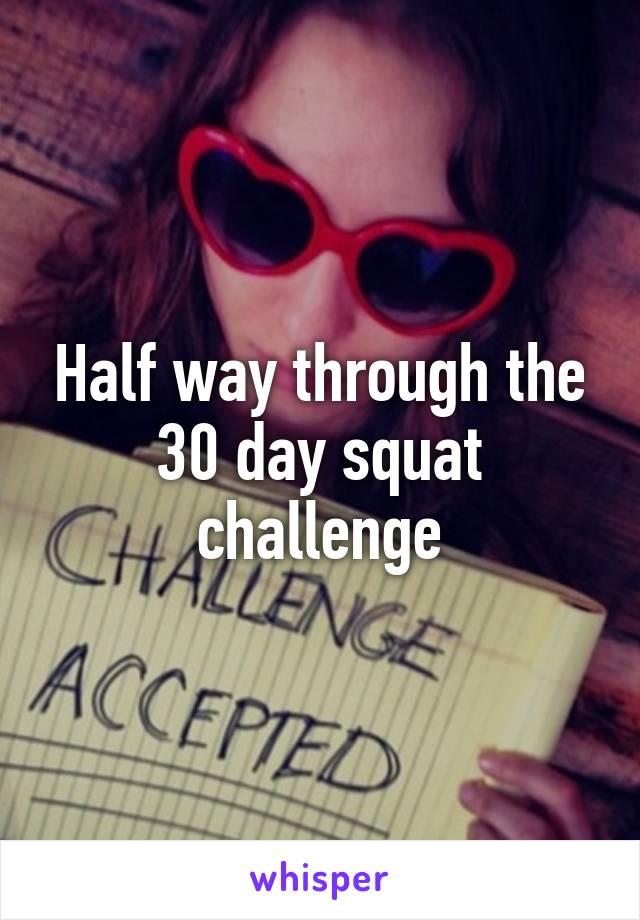 Half way through the 30 day squat challenge