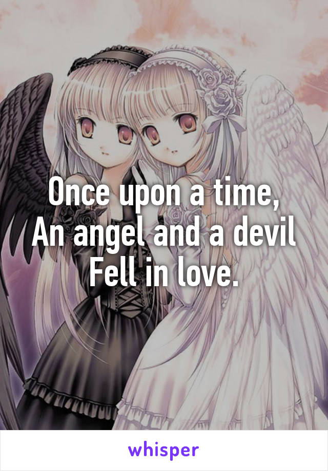Once upon a time, An angel and a devil Fell in love.