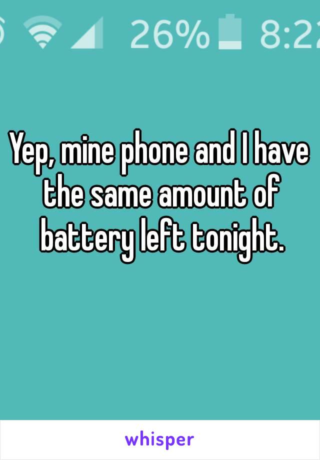 Yep, mine phone and I have the same amount of battery left tonight.