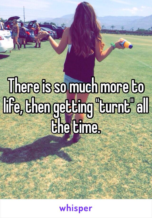 """There is so much more to life, then getting """"turnt"""" all the time."""