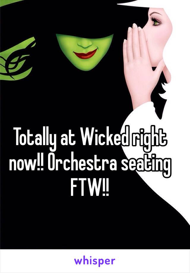 Totally at Wicked right now!! Orchestra seating FTW!!