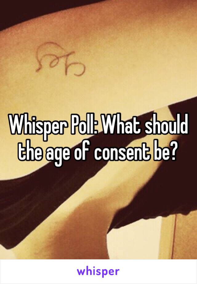 Whisper Poll: What should the age of consent be?