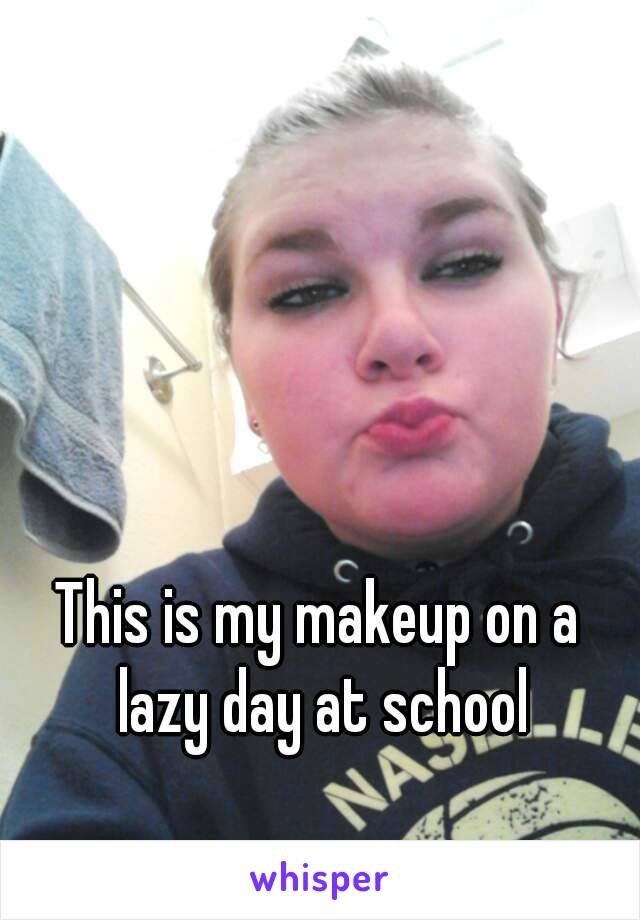 This is my makeup on a lazy day at school