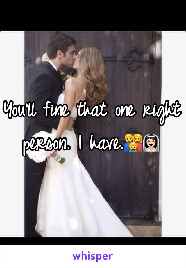 You'll fine that one right person. I have.👪👰🏻