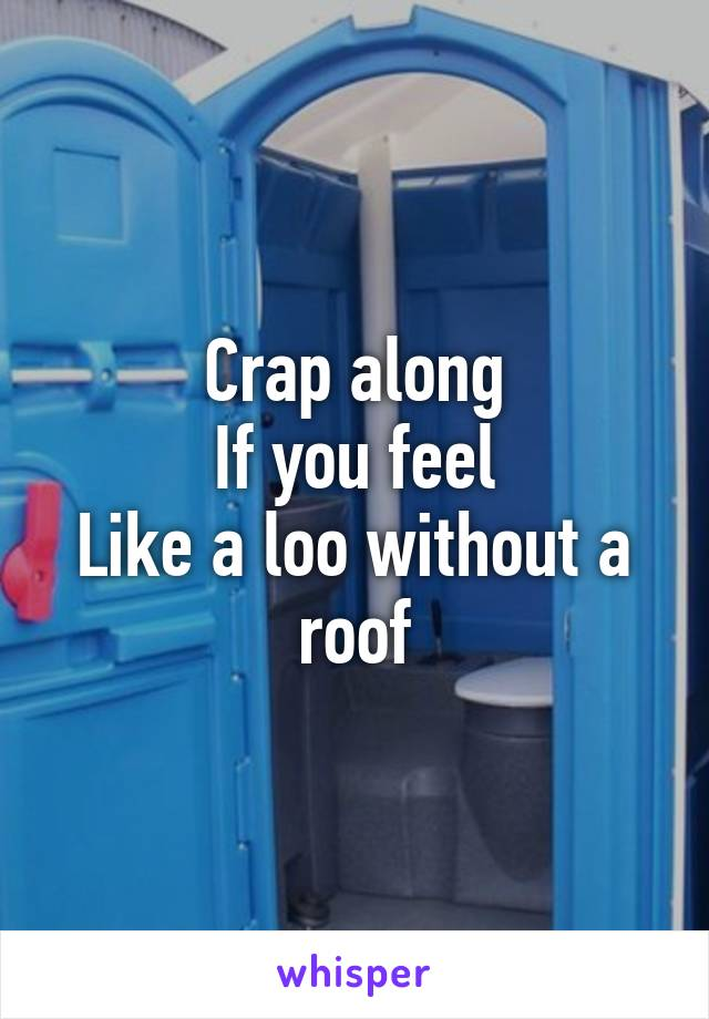 Crap along If you feel Like a loo without a roof