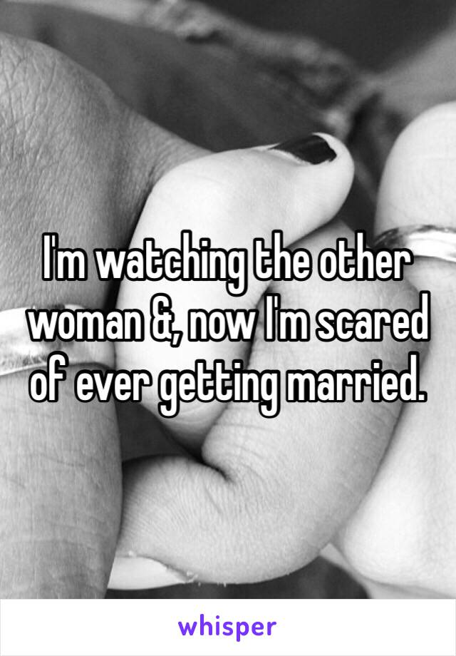 I'm watching the other woman &, now I'm scared of ever getting married.