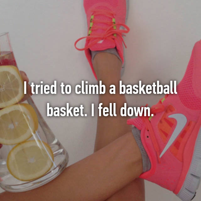 I tried to climb a basketball basket. I fell down.