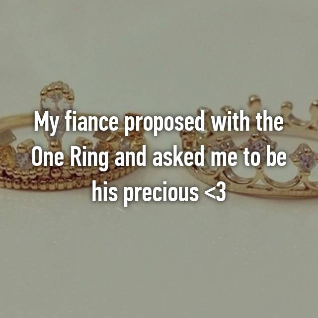 My fiance proposed with the One Ring and asked me to be his precious <3