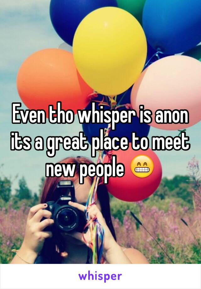 Even tho whisper is anon its a great place to meet new people 😁