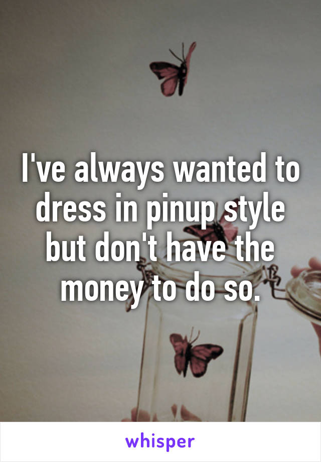 I've always wanted to dress in pinup style but don't have the money to do so.
